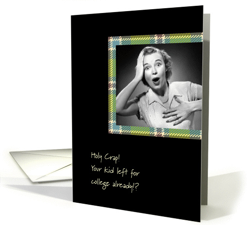 Holy Crap! Your Kid Left For College card (468117)