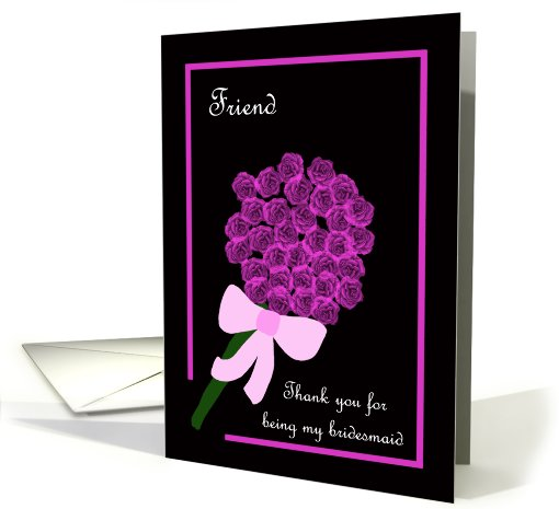 Friend Thank You for Being My Bridesmaid -- Rose Bouquet card (426835)