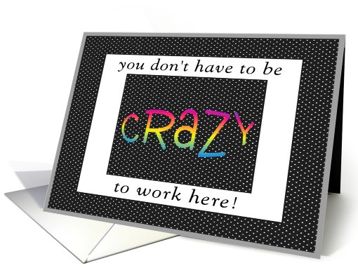 You Don't Have to be CRAZY to Work Here! card (497045)