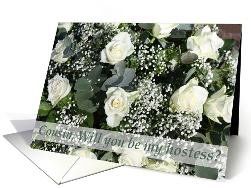 Cousin, Will you be my hostess - White rose bouquet card (605819)
