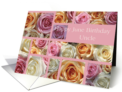 uncle Happy June Birthday pastel roses collage card - Rose... (797380)