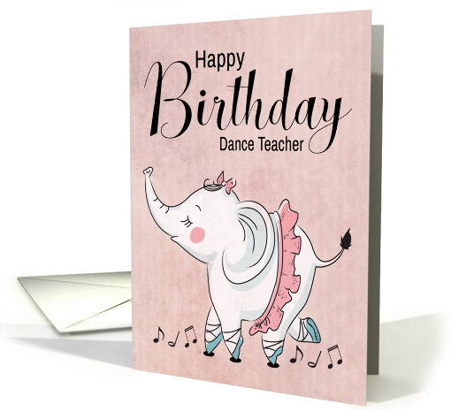 BallettElephant With Music Notes And Tutu For Dance Teacher Birthday By Greeting Card Universe Artist Julia Bryant
