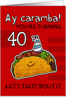 40 years old - Birthday Taco humor card
