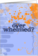 feeling overwhelmed? card