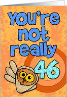 You're not really 46... card