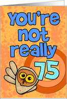 You're not really 75... card