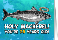 75 years old - Birthday - Holy Mackerel card