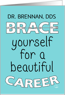 Customizable Name Dr. Brennan,Congratulations on Becoming Orthodontist card