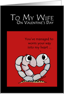 Happy Valentine's Day to my Wife-Worm Your Way into my Heart card