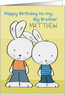 Customizable Name Happy Birthday to Big Brother Matthew-Two Bunnies card
