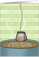 Happy Birthday to Cousin-Tea Cup and Tea Bag card