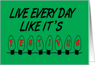 Live Every Day Like It's Festivus card