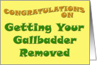 Congratulations On Getting Your Gallbladder Removed card