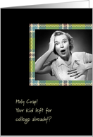 Holy Crap! Your Kid Left For College card