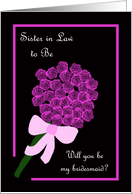 Sister in Law to Be Will You Be My Bridesmaid -- Rose Bouquet card