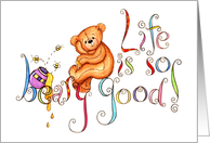 Life Is So Beary Good Teddy Bear Birthday Card