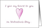 I give my heart to you on Valentine's Day card