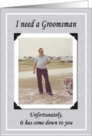 I need a Groomsman - FUNNY card