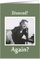 Divorced- AGAIN? Invitation card