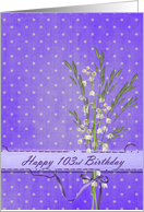 103rd Birthday with lily of the valley bouquet card