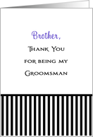 Thank You Brother for Being My Groomsman-Black and White Stripe card
