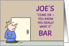 Bar's name Joe's 'Come on - you know you really want it' Bar. card