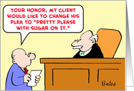 judge, lawyer, client, change, plea, pretty, please, sugar card