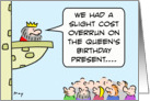 King had cost overrun for queen's birthday present. card