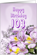 103rd Birthday card with alstromeria lily flowers card