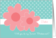 Sister Be My Junior Bridesmaid Aqua Coral Flowers card