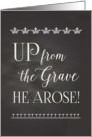 Easter Chalkboard - Up from the Grave He Arose! card