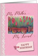 Birthday - My Mother, Friend card