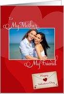 Valentine's Day, My Mother, My Friend - custom photo card