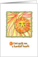 DUTCH I'm sorry you have cancer,Orange Flower Sun Face card