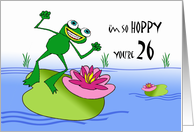 I'm so Hoppy You're 26, Birthday Greetings with Happy Frog card