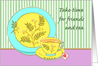Invitation for Tea, Take Time for Friends and Tea, Cup of Tea card