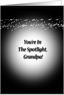 Grandpa's Birthday, you're in the spotlight, black & white card