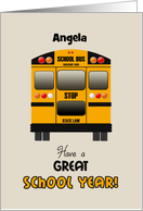 Custom Name Back to School Angela Yellow Bus Have a Great School Year! card
