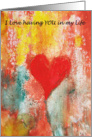 I love having YOU in my life- Red Heart card