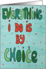 Everything I do is by Choice- Hearts - Colorful Words card