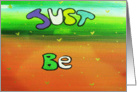 Just Be - Painted background - Colorful words card
