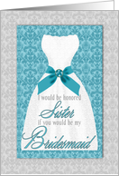 Sister Be My Bridesmaid - Turquoise and Silver Wedding Gown card