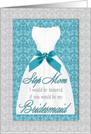 Step Mother Be My Bridesmaid - Turquoise and Silver Wedding Gown card