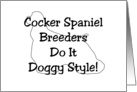 All Occasion Card - Cocker Spaniel Breeders Do It Doggy Style! card