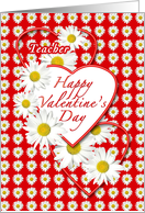 Teacher - White Daisies and Red Hearts Valentine card