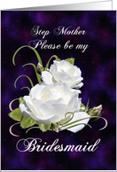 Step Mother, Be My Bridesmaid Elegant White Roses card