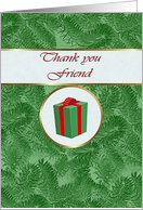 Thank you Friend for Christmas Gift, Green Spruce and Gift Package card