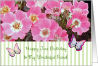Birthday to Friend, June, roses, butterflies card