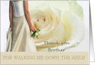 brother Thank you for walking me down the aisle - Bride and White rose card