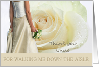 uncle Thank you for walking me down the aisle - Bride and White rose card